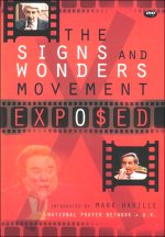Signs And Wonders Movement Exposed: THE VIDEO SERIES THAT EVERY